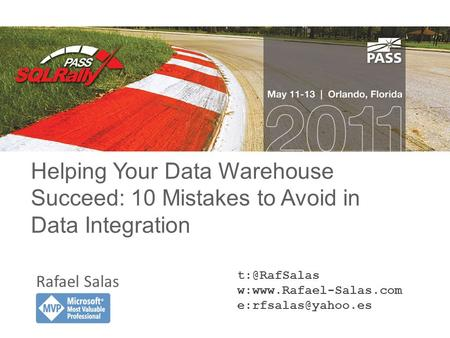 Helping Your Data Warehouse Succeed: 10 Mistakes to Avoid in Data Integration Rafael Salas w:www.Rafael-Salas.com