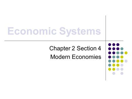 Economic Systems Chapter 2 Section 4 Modern Economies.