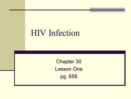 HIV Infection Chapter 30 Lesson One pg. 658 Global burden of HIV Over 25 million have died from AIDS leading cause of death in developing countries (WHO.