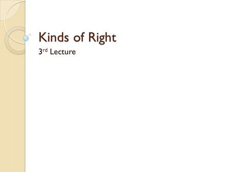 Kinds of Right 3 rd Lecture. Kinds of Right Civil Public Private Political PersonalProperty Real Property. personal Property. Intellectual Property (Copyright)