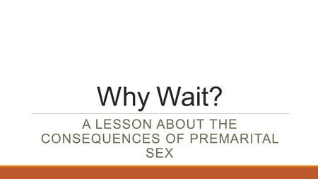 Why Wait? A LESSON ABOUT THE CONSEQUENCES OF PREMARITAL SEX.