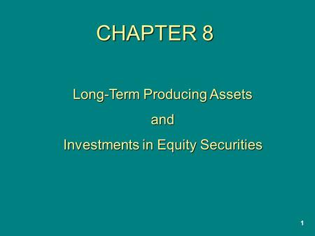 1 CHAPTER 8 Long-Term Producing Assets and Investments in Equity Securities.