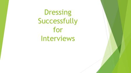 Dressing Successfully for Interviews. Hints for Dressing Successfully  Make sure you have:  Clean and polished conservative dress shoes  Well-groomed.