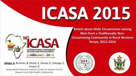 Beliefs about Male Circumcision among Men from a Traditionally Non- Circumcising Community in Rural Western Kenya, 2012-2014 Adega, A, Burmen, B, Mutai,