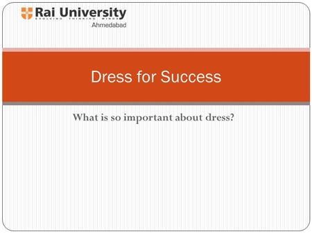 What is so important about dress? Dress for Success.