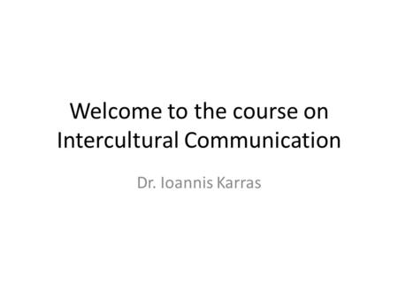 Welcome to the course on Intercultural Communication Dr. Ioannis Karras.