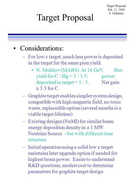 Target Proposal Feb. 15, 2000 S. Childress Target Proposal Considerations: –For low z target, much less power is deposited in the target for the same pion.