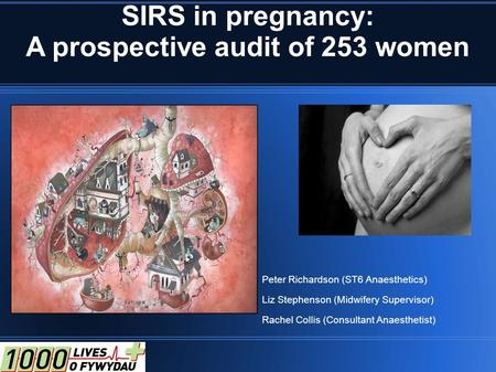 SIRS in pregnancy: A prospective audit of 253 women Peter Richardson (ST6 Anaesthetics) Liz Stephenson (Midwifery Supervisor) Rachel Collis (Consultant.