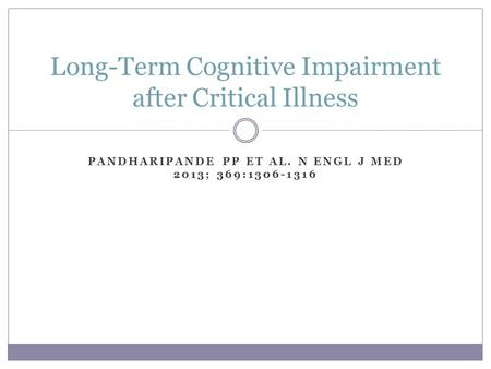 PANDHARIPANDE PP ET AL. N ENGL J MED 2013; 369:1306-1316 Long-Term Cognitive Impairment after Critical Illness.