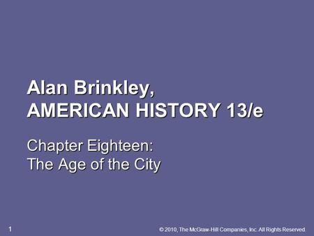 Alan Brinkley, AMERICAN HISTORY 13/e Chapter Eighteen: The Age of the City © 2010, The McGraw-Hill Companies, Inc. All Rights Reserved. 1.