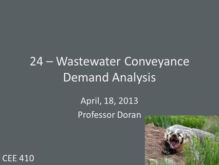 24 – Wastewater Conveyance Demand Analysis April, 18, 2013 Professor Doran CEE 410.