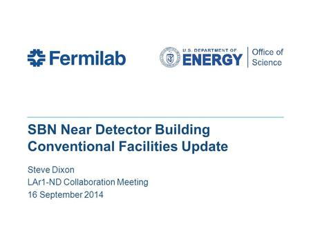 SBN Near Detector Building Conventional Facilities Update Steve Dixon LAr1-ND Collaboration Meeting 16 September 2014.