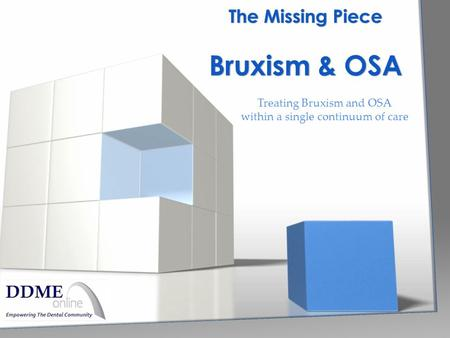 Treating Bruxism and OSA within a single continuum of care The Missing Piece Bruxism & OSA.