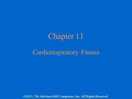 ©2013, The McGraw-Hill Companies, Inc. All Rights Reserved Chapter 11 Cardiorespiratory Fitness.
