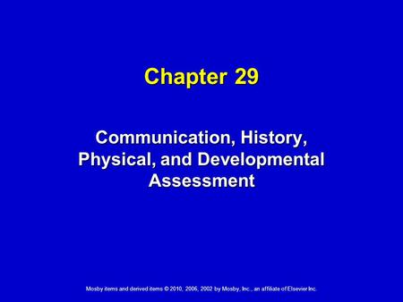 Mosby items and derived items © 2010, 2006, 2002 by Mosby, Inc., an affiliate of Elsevier Inc. Chapter 29 Communication, History, Physical, and Developmental.