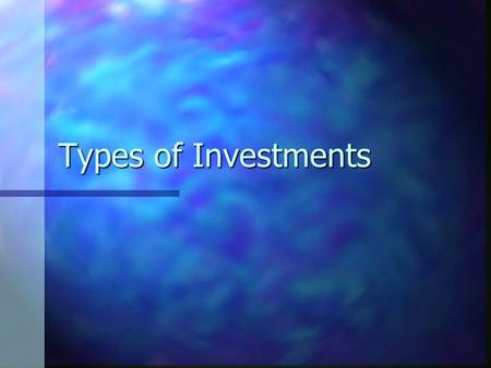 Types of Investments Types of Investment Tools StocksBonds Mutual Funds Real Estate Speculative Investments.