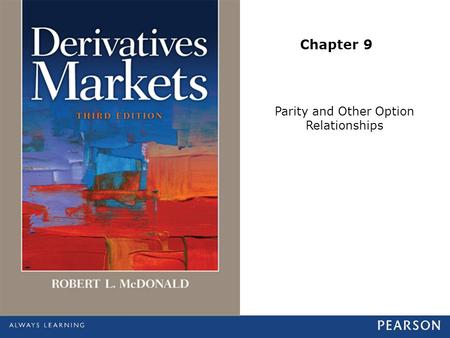 Chapter 9 Parity and Other Option Relationships. © 2013 Pearson Education, Inc., publishing as Prentice Hall. All rights reserved.10-2 IBM Option Quotes.