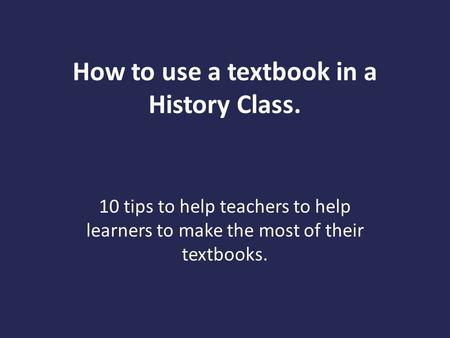 How to use a textbook in a History Class. 10 tips to help teachers to help learners to make the most of their textbooks.