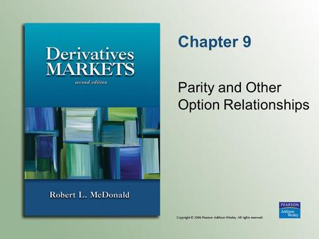 Chapter 9 Parity and Other Option Relationships. Copyright © 2006 Pearson Addison-Wesley. All rights reserved. 9--2 IBM Option Quotes.