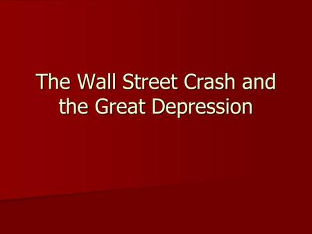 The Wall Street Crash and the Great Depression Why did share prices rise so much in the 1920s? In the years leading up to 1929, the stock market offered.
