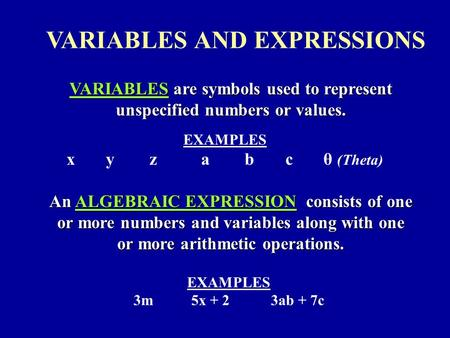 VARIABLES AND EXPRESSIONS VARIABLES are symbols used to represent unspecified numbers or values. EXAMPLES 3m 5x + 2 3ab + 7c An ALGEBRAIC EXPRESSION consists.