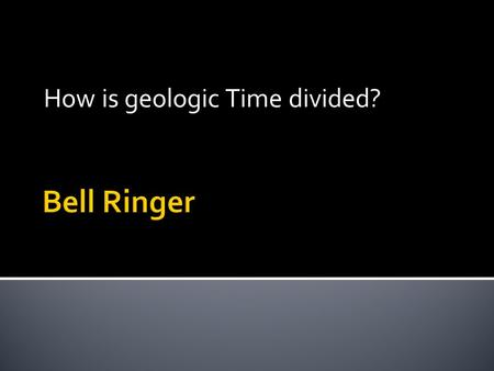 How is geologic Time divided?.  I can distinguish the different geologic time periods.