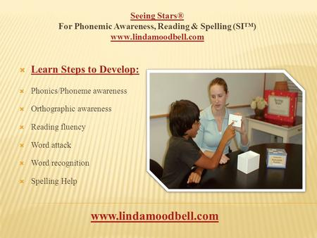 Seeing Stars® For Phonemic Awareness, Reading & Spelling (SI™) www.lindamoodbell.com  Learn Steps to Develop: Learn Steps to Develop:  Phonics/Phoneme.