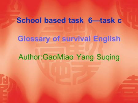 School based task 6—task c Glossary of survival English Author:GaoMiao Yang Suqing.