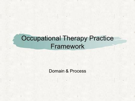 Occupational Therapy Practice Framework Domain & Process.