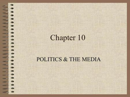 Chapter 10 POLITICS & THE MEDIA. Learning Objectives 1) Explain the role of the media in a democracy. 2) Summarize how television influences the conduct.