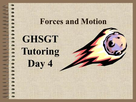 Forces and Motion GHSGT Tutoring Day 4. Forces, Motion, and Gravity /A force is a push or a pull that changes motion. /Forces transfer energy to an object.