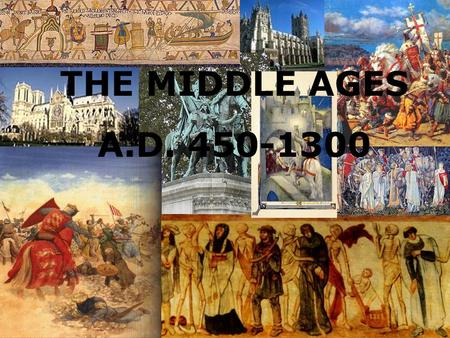 THE MIDDLE AGES A.D. 450-1300. What happened during the Middle Ages? Take this true and false quiz. 1.Chess was introduced in England. 2.The Vikings developed.