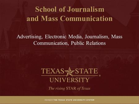 Advertising, Electronic Media, Journalism, Mass Communication, Public Relations School of Journalism and Mass Communication.