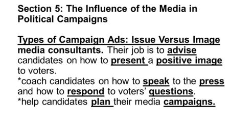 Section 5: The Influence of the Media in Political Campaigns Types of Campaign Ads: Issue Versus Image media consultants. Their job is to advise candidates.