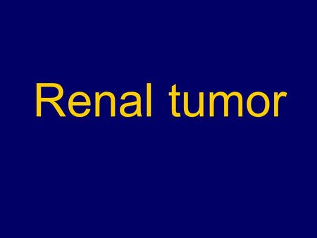 Renal tumor. Renal mass Epidemiology Incidental Renal Mass on Autopsy (over age 50): 50% Incidental Renal Mass on CT Scan (over age 50): 33%