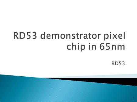 RD53 1.  Full/large demonstrator chip submission ◦ When: 2016 A.Early 2016: If chip must have been fully demonstrated in test beams for TDRs to be made.