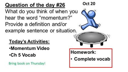 "Question of the day #26 What do you think of when you hear the word ""momentum?"" Provide a definition and/or example sentence or situation. Today's Activities:"