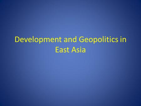 Development and Geopolitics in East Asia. The aim of this course is primarily to understand the rise of East Asia in the international system, focusing.