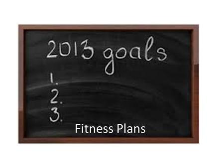 Fitness Plans. Your Fitness Plan The physical activities you choose depend on factors such as your fitness goals and the activities you like – Identifying.