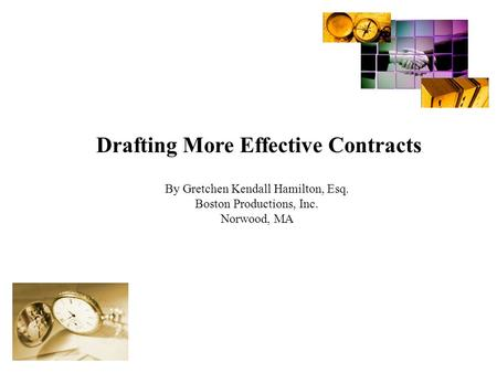 By Gretchen Kendall Hamilton, Esq. Boston Productions, Inc. Norwood, MA Drafting More Effective Contracts.