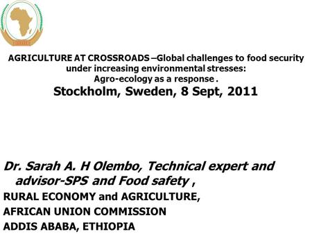 Dr. Sarah A. H Olembo, Technical expert and advisor-SPS and Food safety, RURAL ECONOMY and AGRICULTURE, AFRICAN UNION COMMISSION ADDIS ABABA, ETHIOPIA.