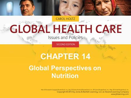 CHAPTER 14 Global Perspectives on Nutrition. Good nutrition is the basis for health and infant and children's growth and development.