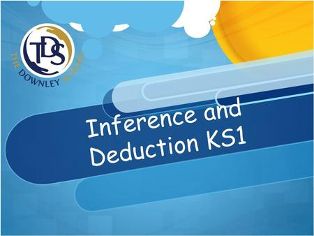 Inference and Deduction KS1. By the end of the session  Understand what inference and deduction are.  Know why inference and deduction are important.