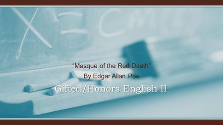 "Gifted/Honors English II ""Masque of the Red Death"" By Edgar Allan Poe."