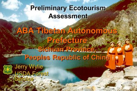 ABA Tibetan Autonomous Prefecture Sichuan Province, Peoples Republic of China Jerry Wylie USDA Forest Service Jerry Wylie USDA Forest Service Preliminary.