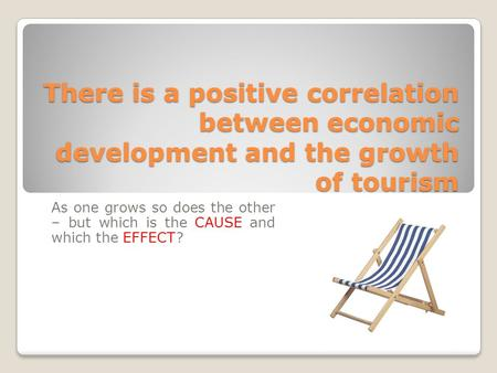 As one grows so does the other – but which is the CAUSE and which the EFFECT? There is a positive correlation between economic development and the growth.