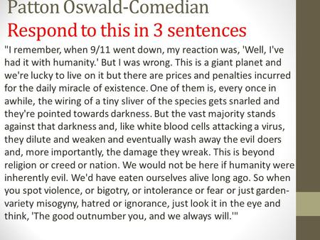 Patton Oswald-Comedian Respond to this in 3 sentences I remember, when 9/11 went down, my reaction was, 'Well, I've had it with humanity.' But I was wrong.
