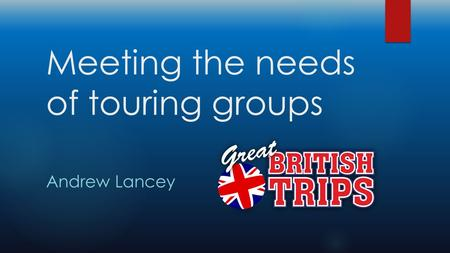 Meeting the needs of touring groups Andrew Lancey.