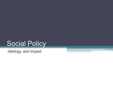 Social Policy Ideology and Impact. The welfare state State plays a key role in the protection and promotion of the economic and social well-being of its.