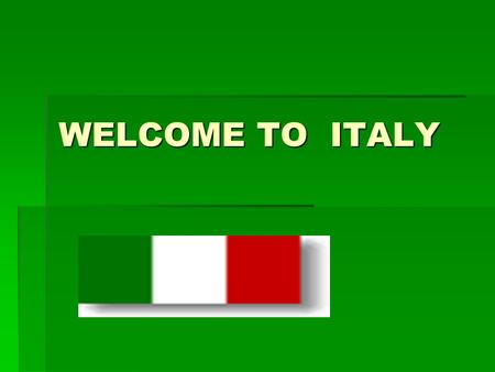 WELCOME TO ITALY. Situated in Mediterranean Europe, Italy has land frontiers with France,Switzerland Austria Slovenia. The peninsula is surrounded by.